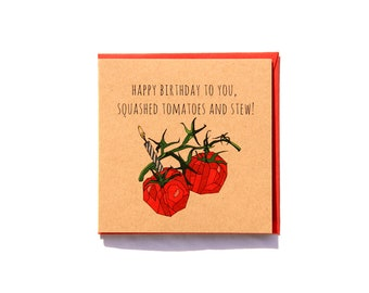 Happy Birthday To You, Squashed Tomatoes and Stew! - Quirky Tomatoes Birthday Card Hand drawn