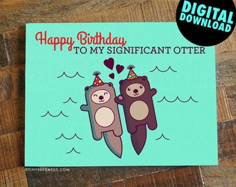 Funny Printable Birthday Card, for Boyfriend Girlfriend Husband or Wife, Instant download birthday card, Significant Otter, Digital Download