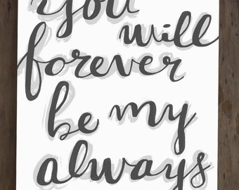 Instant Download, You Will Forever Be My Always, 11x14 Print, DIGITAL, Nursery Decor, Wall Art
