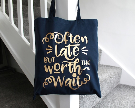 a Funny Tote for Friends who are always running late Gift for Her Pink and Gold Often Late Tote Bag Navy Blue /& Gold Funny Quotes