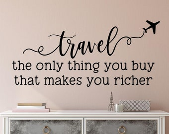 Travel Wall Decal   Travel Wall Decor   Travel Vinyl Decal  Travel Photo  Wall   Travel The Only Thing You Buy That Makes You Richer