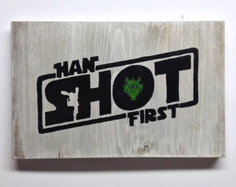 Han Shot First Custom Hand Painted Sign On Whitewashed Wood