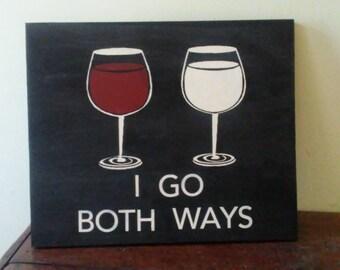 I go both ways. Wine lover sign. Wine-o. Wine kitchen sign. Red wine. White wine.