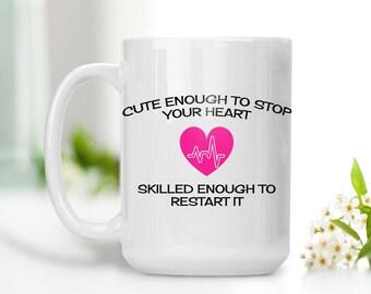Cute Enough To Stop Your Heart Skilled Enough to Restart It Mug, Nurse Mug, EMS Mug, Paramedic Mug, Heartbeat Mug, Gift for Nurse, Emergency