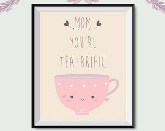 Mom You're Tea-rrific, cup of Tea, Gift For Mom, Mother's Day, Gift, Mom Birthday, cute print, printable art,doodle art, Gift idea for mom