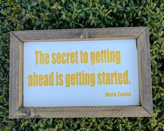 The secret to getting ahead is getting started - Mark Twain (wood sign)