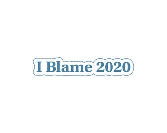 Printable Sticker - I Blame 2020 - Instant Download | Laptop Sticker,  Computer Sticker, Quotes Stickers, Aesthetic Stickers, Waterbottle