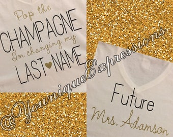 Pop the Champage I'm changing my last name Bride to be Shirt