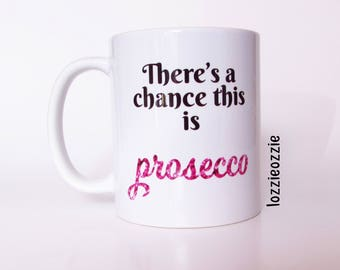 Prosecco wine lover gift. There's a chance this is Prosecco coffee cup. Gifts for her, sister, mother, co worker. Funny stocking filler gift