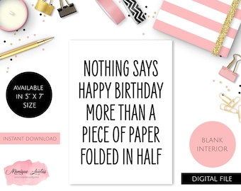 Printable Happy Birthday Card Nothing Says More Than A Piece Of Paper Folded In Half Funny Sarcastic