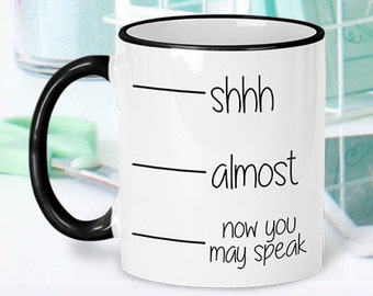 Now You May Speak Coffee Mug, Shhh Almost Now You May Speak Mug, Funny Coffee Mug, Funny Mug, Shh Coffee Mug, Funny Fill Line Mug, Fill Line