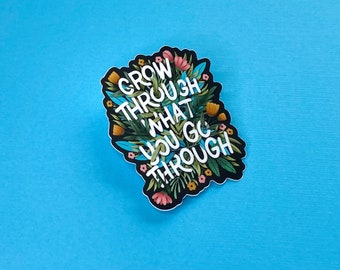Grow through what you go through floral sticker , Durable & Waterproof, weatherproof decal, positivity