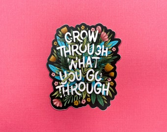 Grow through what you go through floral decal