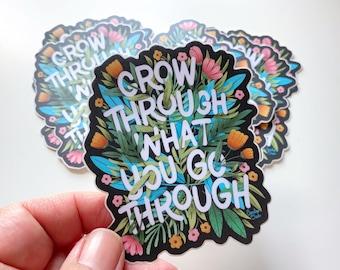 Grow through what you go through floral sticker