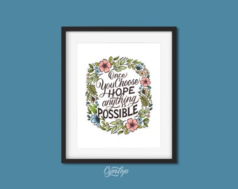 Once You Choose Hope Anything is Possible ,  8 x 10 Hand Lettered Print