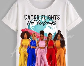 Catch Flights Not Feelings Tee - Bold & Melaninated