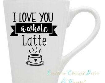I love You a Whole Latte 14 oz. white coffee mug