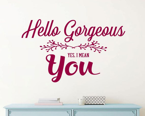 hello gorgeous yes i mean you vinyl wall art decal | etsy