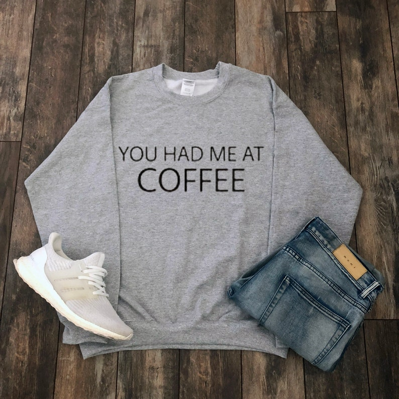 db061b4d92 You Had Me At Coffee Sweatshirt Tumblr Aesthetic Clothing