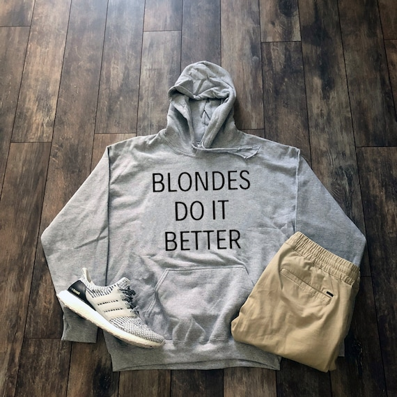 Blondes Do It Better Hoodie Aesthetic Clothing Gift For Her Etsy