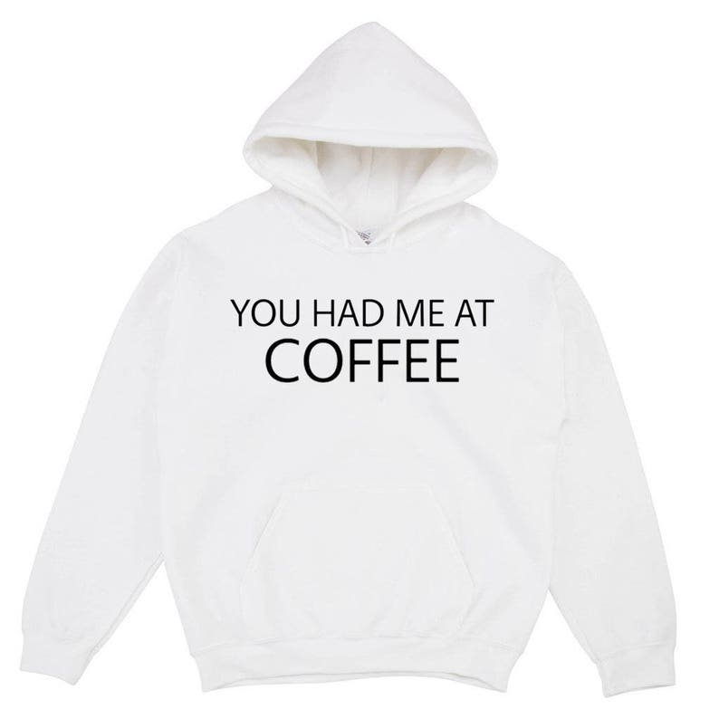 b6b65ef3e9 You Had Me At Coffee Hoodie Tumblr Aesthetic Clothing Hippie