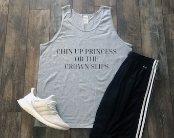 Chin Up Princess Or The Crown Slips Tank Top Queen Aesthetic Clothing Inspirational Streetwear Gift For Daughter Tumblr Clothing Quotes