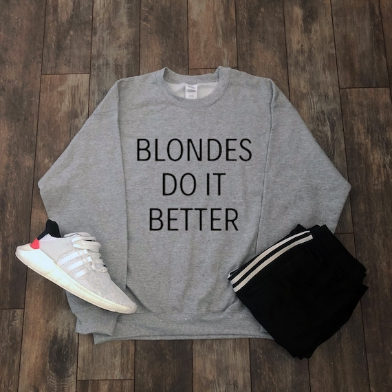 Blondes Do It Better Sweatshirt Aesthetic Clothing Gift For Etsy