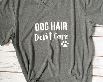 Dog Hair Dont Care - Dog Lover Shirt - Dog Mom - Dog Mom Shirt - Dog Shirt - Shirt for Dog Mom - Dog Owner - Funny Dog Shirt - Dog mom tee