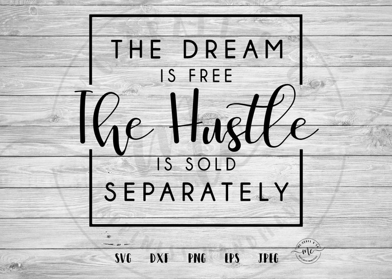 677e685b6705 The dream is free the hustle is sold separately, Girl Boss, Hustle svg,  Empowered Women, Womens Day, Cricut, cut files, dxf, png, eps, jpeg