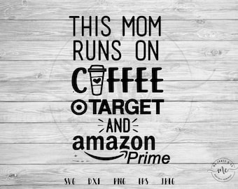 This Mom Runs On Coffee Target and Amazon Prime svg, Mom Fuel SVG, Coffee Svg, Target, Amazon Prime, Cricut, Silhouette, dxf, png, eps, jpeg