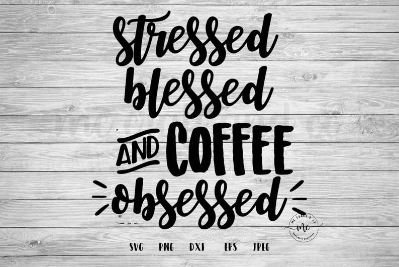 Stressed Blessed And Coffee Obsessed Coffee Quotes Funny Etsy