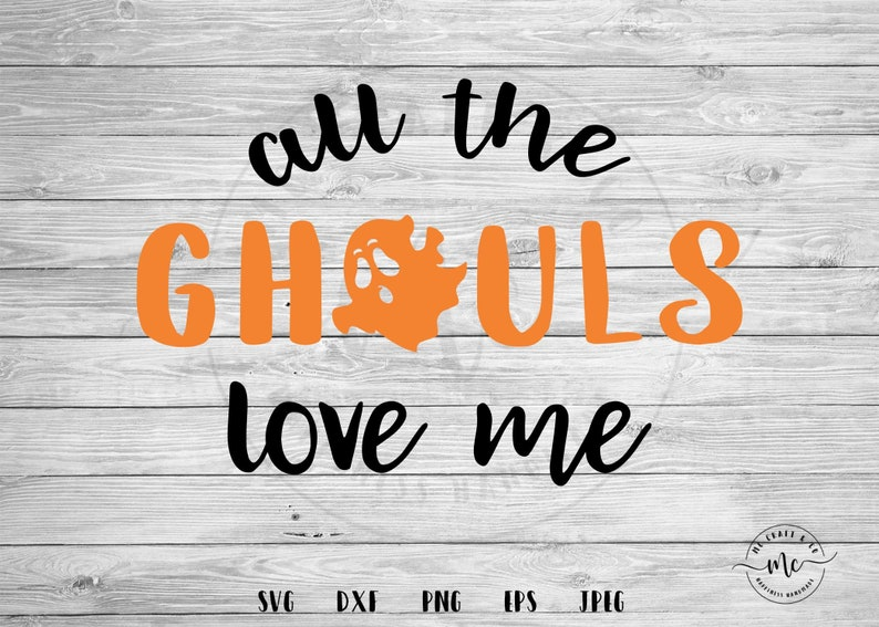 Download All the Ghouls Love Me svg halloween svg ghouls svg funny ...