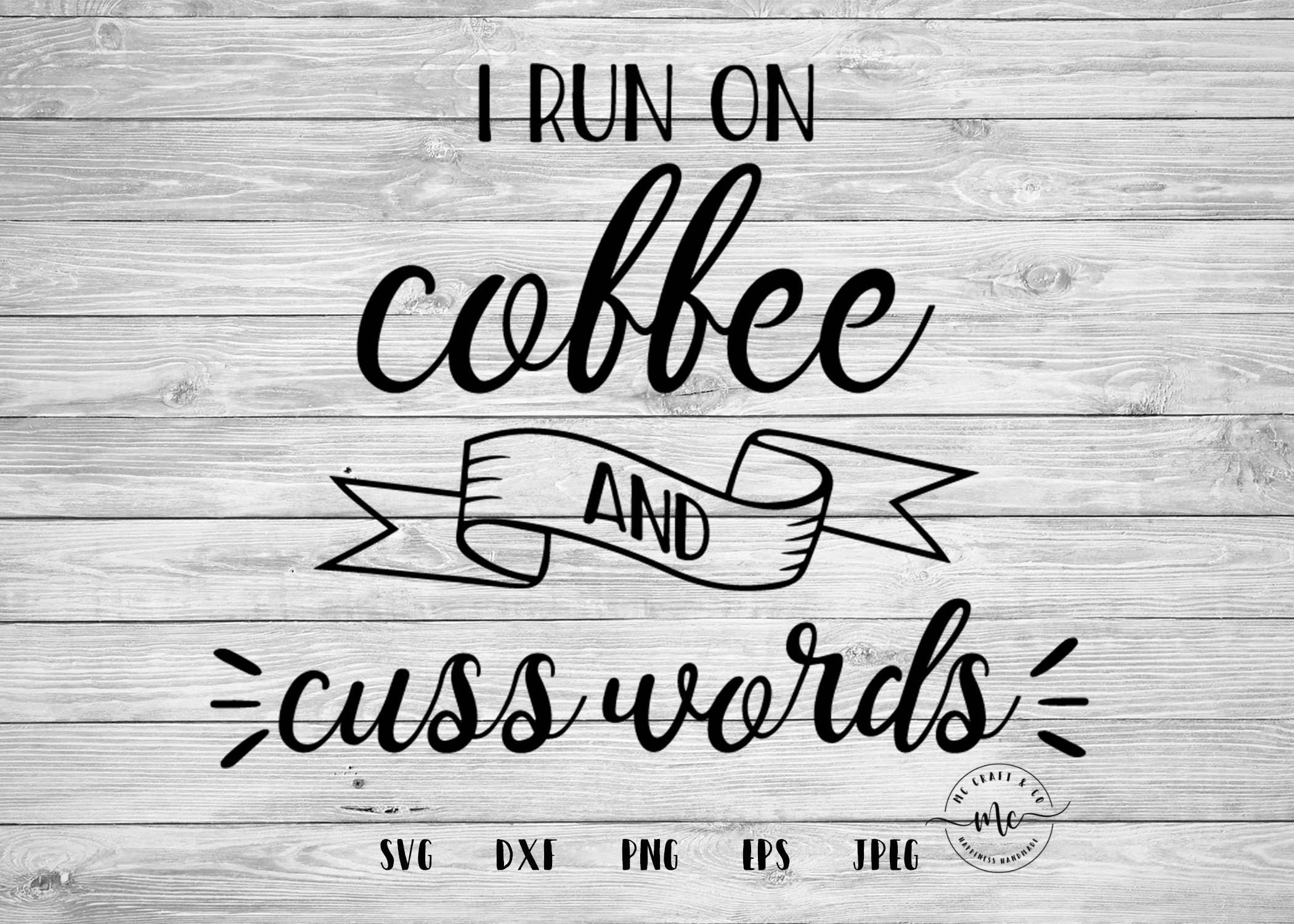 I Run on Coffee and Cuss Words SVG Coffee Quotes Coffee | Etsy