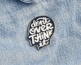 Don't Over Think It  Pin/Badge