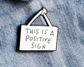 This Is A Positive Sign Pin/Badge