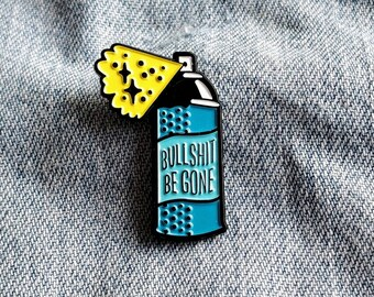 Bullsh*t be gone Pin/Badge