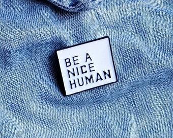 Be a Nice Human Pin/Badge