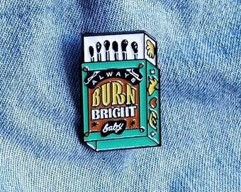 Burn Bright Baby Pin/Badge
