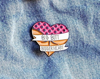 Big Butt, Bigger Heart Pin/Badge