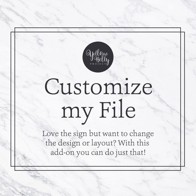 Change the Design Customize My File DIGITAL ONLY Change the Layout Customized sign