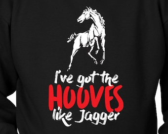Hooves Like Jagger Horse Hoodie / horse shirt / gift for horse lover / equestrian gift / funny horse clothes / hoody / horse sweatshirt