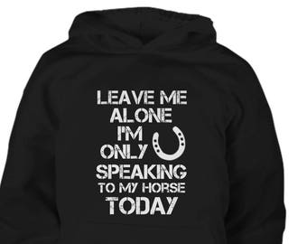 The Leave Me Alone Youth Horse Hoodie / Children's Horse Clothing / horse sweatshirt / gift for horse lover / equestrian gift / funny horse