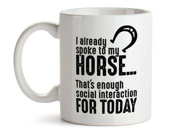 I already spoke to my horse white mug, funny horse lover gift coffee tea mug love horses coffee lover rider love riding lover introvert gift