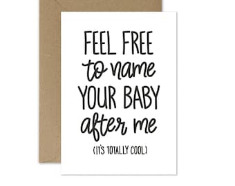 Feel Free to Name Your Baby After Me Card