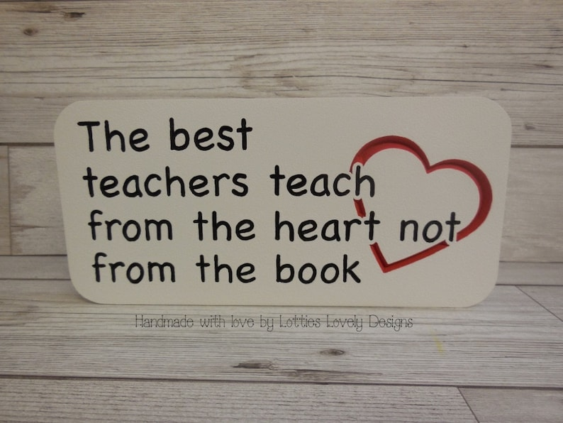 The best Teachers teach from the heart not the book teacher image 0