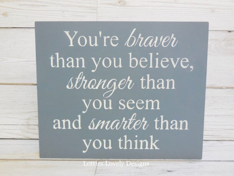 You're braver than you believe stronger than you seem image 0