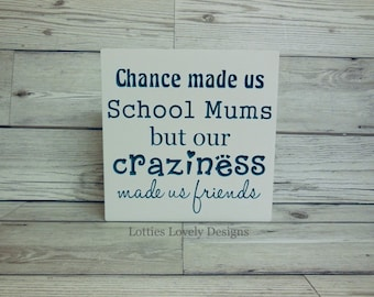 Chance made us school mums but our craziness made us friends, engraved motivational plaque, gift, positive, inspirational quote.