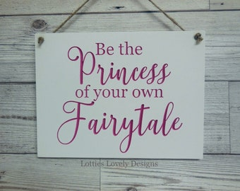 Be the Princess of your own Fairytail, hanging, quote plaque little girls, Bridesmaid gift, Wedding, Birthday gift