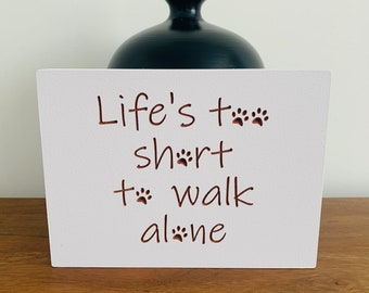 life's too short to walk alone, Dog, pet lovers, owners, home decor, memorial, bereavement, inspirational quote plaque