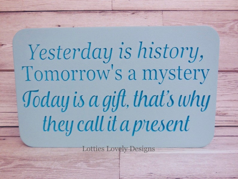 Yesterday is history Tomorrows a mystery Today is a gift image 0
